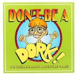 Don't Be A Dork: The Ultimate Party Adventure Game!