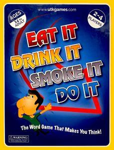 Eat It, Drink It, Smoke It, Do It