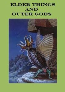 Elder Things & Outer Gods