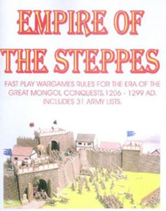 Empire of the Steppes: Fast Play Wargame Rules for the Era of the Great Mongol Conquests 1206-1299 AD