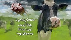 Farting Cows And The End Of The World