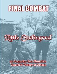 Final Combat: Little Stalingrad – 37 Scenarios that Chronicle Canada's Victory at Ortona
