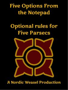 Five Options from the Notepad: Optional rules for Five Parsecs