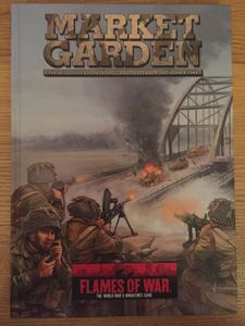 Flames of War: Market Garden – The Allied Invasion of Holland, September-November 1944