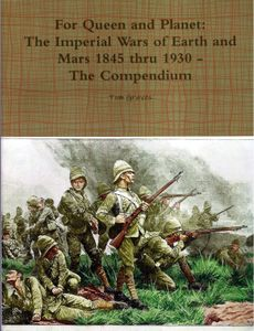 For Queen and Planet: The Imperial Wars of Earth and Mars 1845 thru 1930 – The Compendium