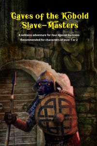 Four Against Darkness: Caves of the Kobold Slave-Masters