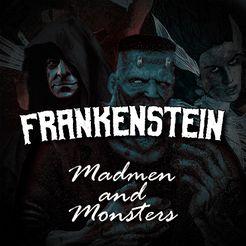 Frankenstein: Madmen and Monsters