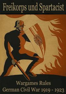 Freikorps und Spartacist: Wargame Rules German Civil War 1919-1923