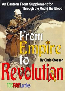 From Empire to Revolution: An Eastern Front Supplement for Through The Mud & The Blood