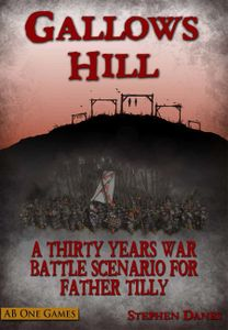 Gallows Hill: A Thirty Years War Battle Scenario for Father Tilly