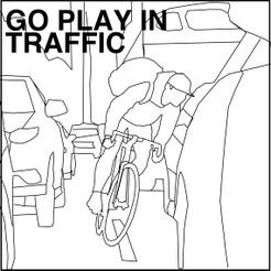 Go Play In Traffic