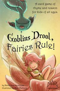 Goblins Drool, Fairies Rule!