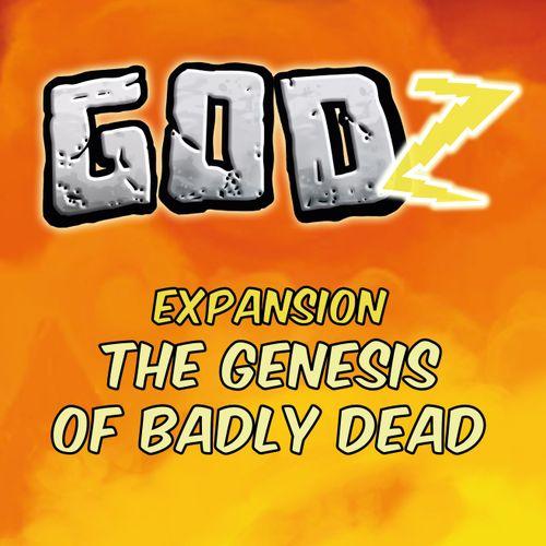 GodZ: the Genesis of Badly Dead