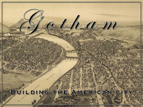 Gotham:  Building the American City