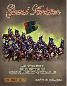 Grand Ambition: Wargame Rules for the Wars of James II, Louis XIV and William III