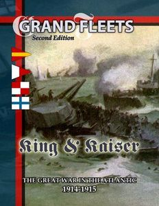 Grand Fleets (Second Edition): King & Kaiser – The Great War in the Atlantic: 1914-1915