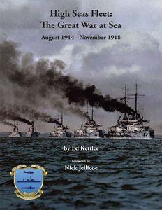 High Seas Fleet: The Great War at Sea: August 1914 - November 1918
