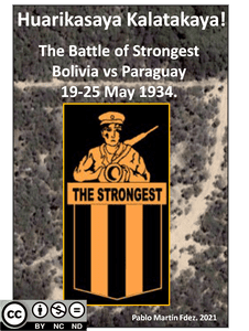 Huarikasaya Kalatakaya!: The battle of Strongest, Bolivia vs Paraguay, May 1934.
