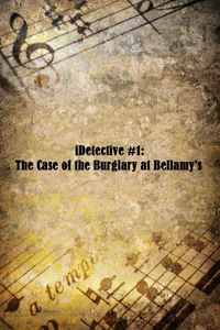 iDetective #1: The Case of the Burglary at Bellamy's