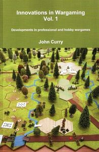 Innovations in Wargaming Vol. 1 Developments in professional and hobby wargames