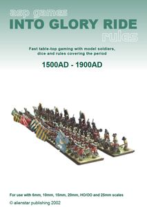 Into Glory Ride: Fast table-top gaming with model soldiers, dice and rules covering the period 1500AD - 1900AD
