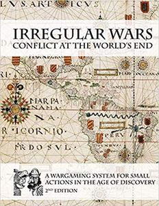 Irregular Wars: Conflict at the World's End – A Wargaming System for Small Actions in the Age of Discovery