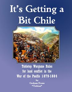 It's Getting a Bit Chile: Tabletop Wargame Rules for Land Conflict in the War of the Pacific 1879-1884