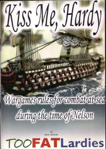 Kiss Me, Hardy: Wargames Rules for the Combat at Sea During the Time of Nelson