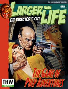 Larger Than Life: The Director's Cut – The Game of Pulp Adventures