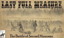 Last Full Measure: The Battle of Second Manassas