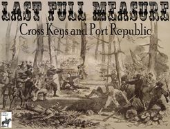 Last Full Measure: The Battles of Cross Keys and Port Republic