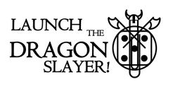 Launch the Dragonslayer!
