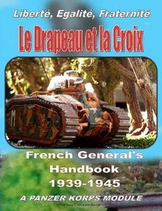 Le Drapeau et la Croix: French General's Handbook 1939-1945 – A Panzer Korps Module