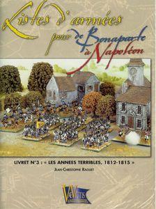 Listes d'armées pour De Bonaparte à Napoléon: Livret nº3 – Les Années Terribles, 1812-1815