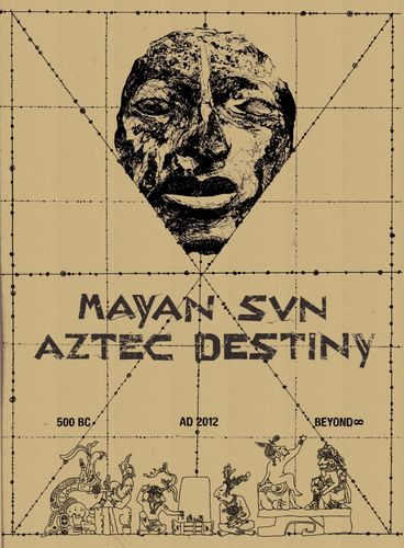Mayan Sun, Aztec Destiny: 500 BC – AD 2012 – Beyond?