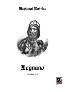 Medieval Battles: Legnano – 29 May 1176