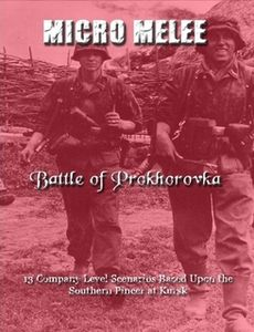 Micro Melee: Battle of Prokhorovka – 13 Company Level Scenarios Based Upon the Southern Pincer at Kursk