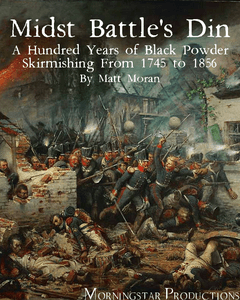 Midst Battle's Din: A Hundred Years of Black Powder Skirmishing from 1745 to 1856