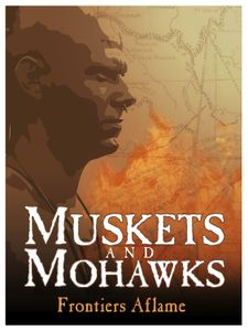 Muskets and Mohawks: Frontiers Aflame