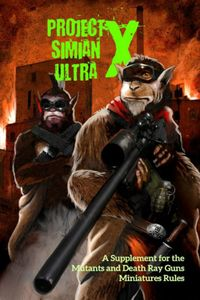 Mutants and Death Ray Guns: Project Simian Ultra X