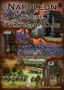 Napoleon and the Armies of Mars: Rules for Napoleonic Battles on Mars