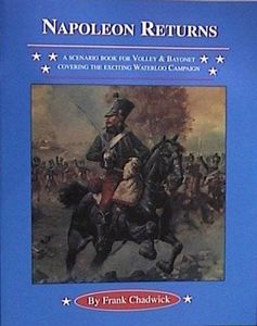 Napoleon Returns: A Scenario Book for Volley & Bayonet Covering the Exciting Waterloo Campaign