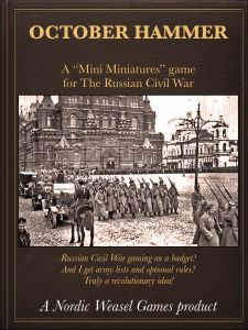 October Hammer: A Mini Miniatures Game for the Russian Civil War