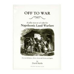 Off To War: A jolly nice set of rules for Napoleonic Land Warfare