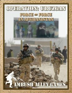 Operation: Uruzgan – Force on Force in Afghanistan
