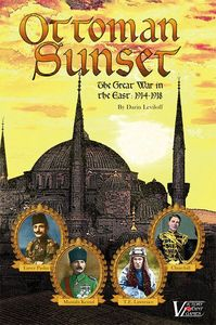 Ottoman Sunset: The Great War in the Near East 1914-1918