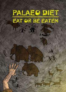 Palaeo Diet: Eat or be Eaten