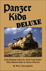 Panzer Kids Deluxe: Easy Wargame Rules for Quick Tank Battles with Optional Rules & Source Material