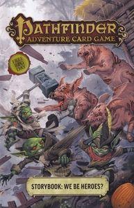 Pathfinder Adventure Card Game: Storybook – We Be Heroes?