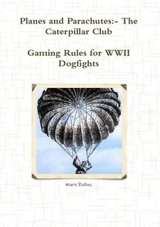 Planes and Parachutes: The Caterpillar Club – Gaming Rules for WWII Dogfight